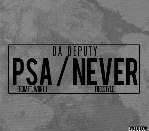 Da Deputy: PSA from Fort Worth/Never (Freestyle)