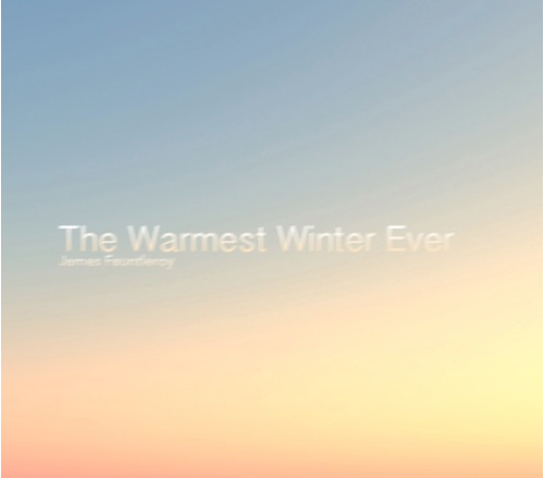 James Fauntleroy: The Warmest Winter Ever