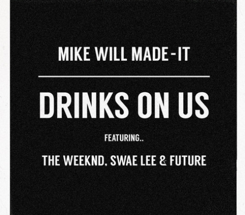 Mike Will Made - It: Drinks On Us Feat. The Weeknd, Swae Lee & Future